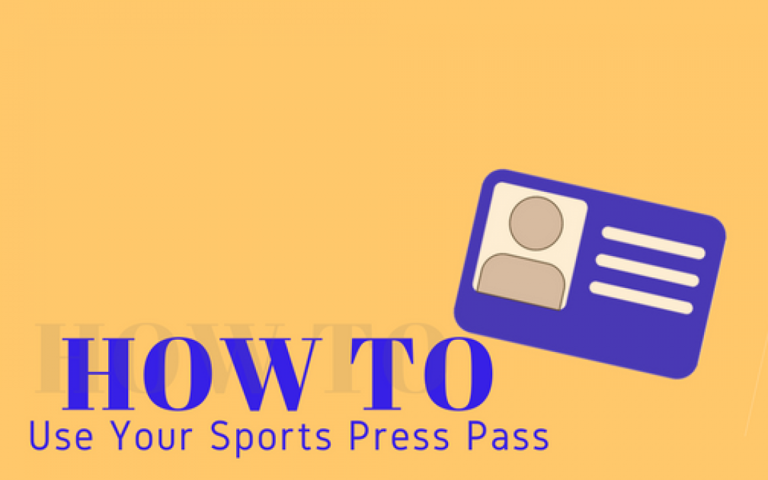 How to Use Your Sports Press Pass