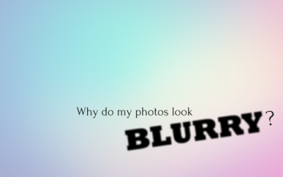 Why Are My Photos Blurry?