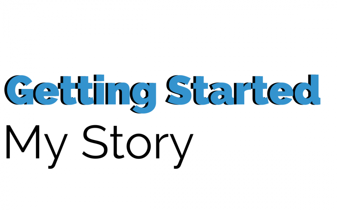 Getting Started – My Story