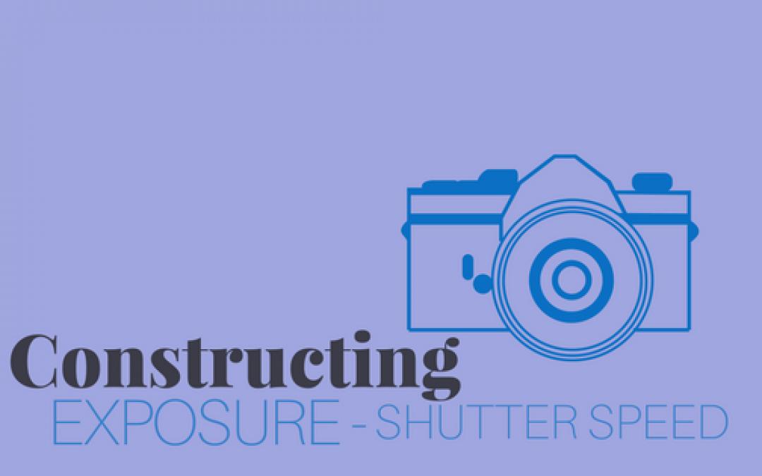 Constructing Exposure – Shutter Speed