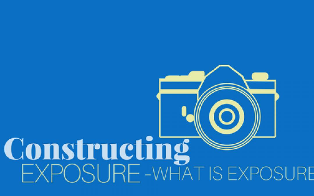 Constructing Exposure – What Is Exposure?