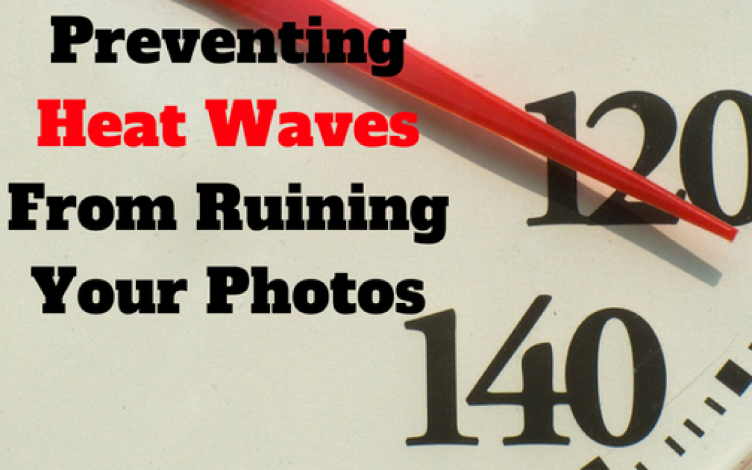 Preventing Heat Waves From Ruining Your Photos